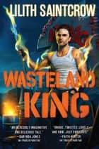 Wasteland King ebook by Lilith Saintcrow