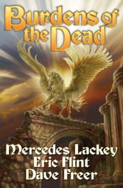 Burdens of the Dead ebook by Mercedes Lackey,Eric Flint,Dave Freer
