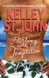 Flirting with Temptation ebook by Kelley St. John