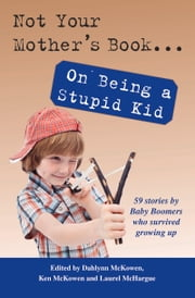 Not Your Mother's Book . . . On Being a Stupid Kid ebook by Laurel McHargue,Dahlynn McKowen,Ken McKowen