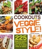 Cookouts Veggie Style! - 225 Backyard Favorites - Full of Flavor, Free of Meat ebook by Jolinda Hackett