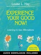 Experience Your Good Now ebook by Louise Hay