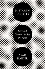 Mistaken Identity - Race and Class in the Age of Trump ebook by Asad Haider
