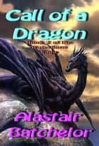 Call of a Dragon e-kirjat by Alastair Batchelor