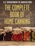 The Complete Book of Home Canning ebook by The United States Department of Agriculture