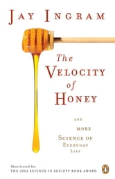 Velocity Of Honey - And More Science Of Everyday Life ebook by Jay Ingram