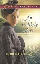 An Unlikely Love (Mills & Boon Love Inspired Historical) ebook by Dorothy Clark