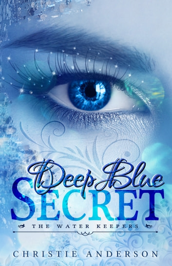 Deep Blue Secret - (The Water Keepers, Book 1) ebook by Christie Anderson