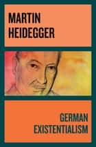German Existentialism ebook by Martin Heidegger