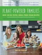 Plant-Powered Families - Over 100 Kid-Tested, Whole-Foods Vegan Recipes ebook by Dreena Burton