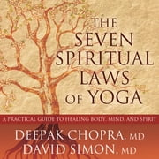 The Seven Spiritual Laws of Yoga - A Practical Guide to Healing Body, Mind, and Spirit audiobook by Deepak Chopra, MD, David Simon, MD