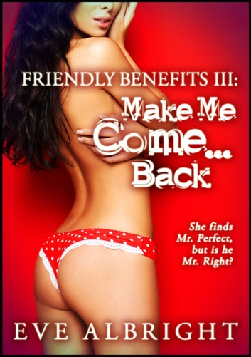 Make Me Come... Back: Friendly Benefits 3 ebook by Eve Albright