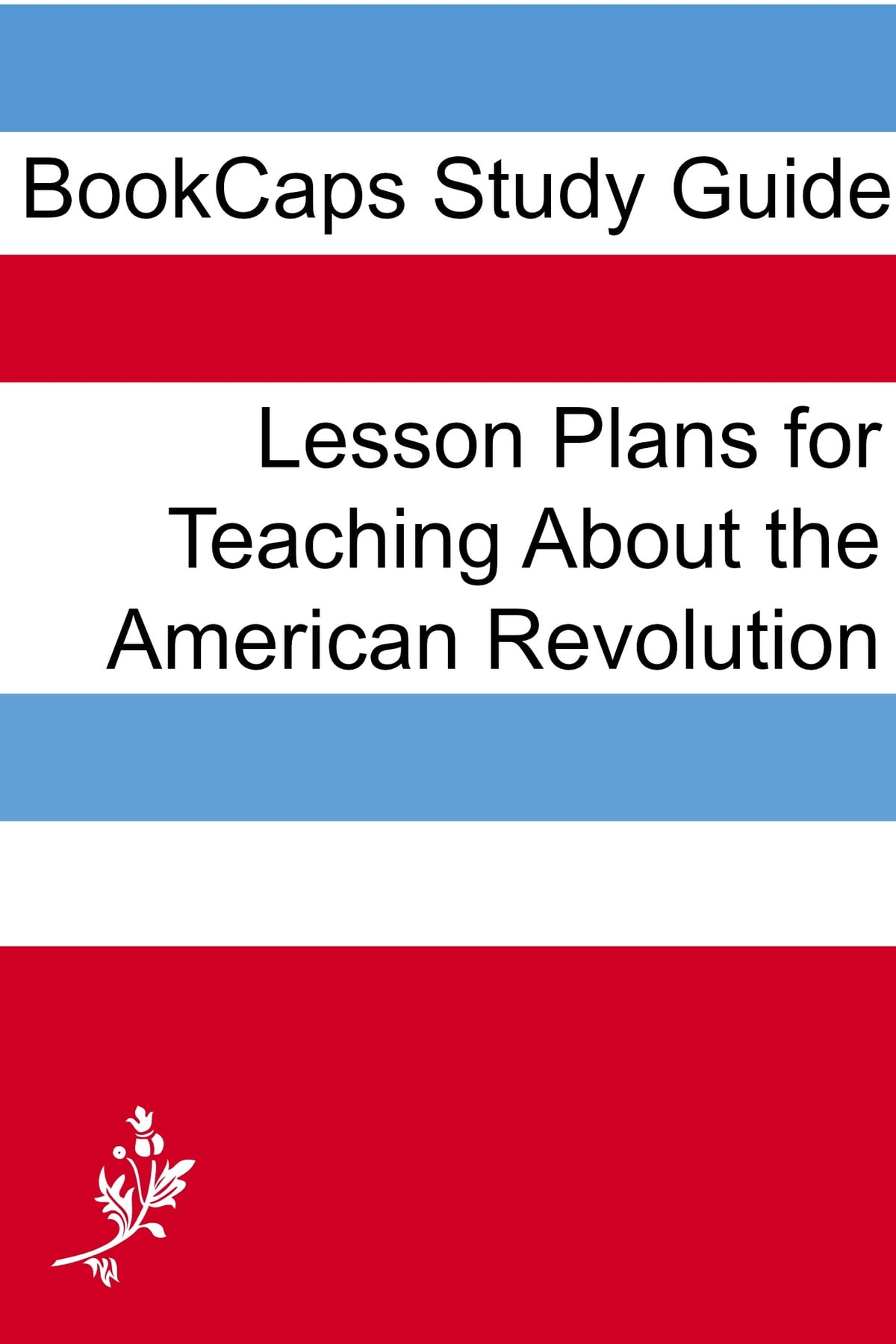 Sample Business School Essays Lesson Plans For Teaching About The American Revolution Ebook By Lessoncaps     Rakuten Kobo How To Write Essay Proposal also High School Experience Essay Lesson Plans For Teaching About The American Revolution Ebook By  Essay About Science
