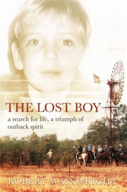 The Lost Boy - A search for life, a triumph of outback spirit ebook by Robert Wainwright