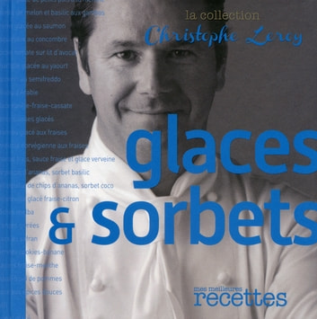 Glaces & Sorbets ebook by Christophe Leroy
