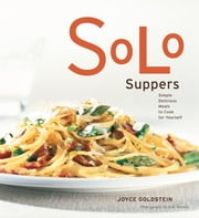 Solo Suppers - Simple Delicious Meals to Cook for Yourself ebook by Joyce Goldstein,Judy Swinks