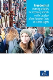 Freedom(s) - Learning activities for secondary schools on the case law of the European Court of Human Rights ebook by Collectif