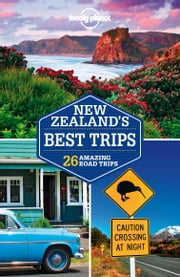 Lonely Planet New Zealand's Best Trips ebook by Lonely Planet,Brett Atkinson,Sarah Bennett,Lee Slater