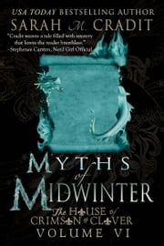 Myths of Midwinter - The House of Crimson & Clover Volume VI ebook by Sarah M. Cradit