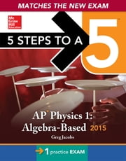 5 Steps to a 5 AP Physics 1 Algebra-based, 2015 Edition ebook by Greg Jacobs,Joshua Schulman
