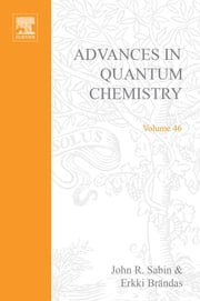 Advances in Quantum Chemistry - Theory of the Interaction of Swift Ions with Matter, Part 2 ebook by Remigio Cabrera-Trujillo,John R. Sabin