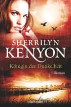 Königin der Dunkelheit - Roman ebook by Sherrilyn Kenyon, Larissa Rabe