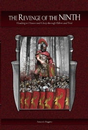 The Revenge of the Ninth - Heading to honor and Glory though effort and trial ebook by Armando Roggero