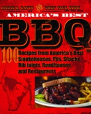 America's Best BBQ: 100 Recipes from America's Best Smokehouses, Pits, Shacks, Rib Joints, Roadhouses, and Restaurants - 100 Recipes from America's Best Smokehouses, Pits, Shacks, Rib Joints, Roadhouses, and Restaurants ebook by PhB,Ardie A. Davis,CWC, PhB, BSAS,Chef Paul Kirk