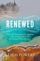 Renewed - A 40-Day Devotional for Healing from Church Hurt and for Loving Well in Ministry ebook by Leigh Powers