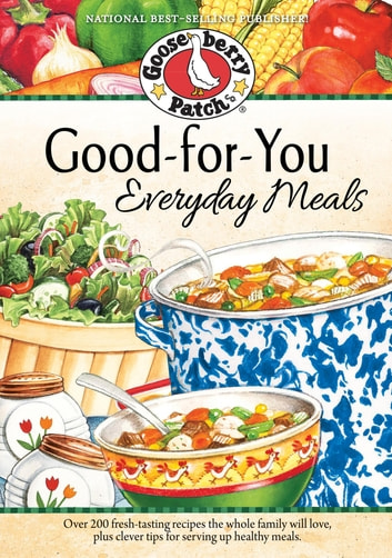 Good-For-You Everyday Meals Cookbook ebook by Gooseberry Patch