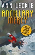 Ancillary Mercy - The conclusion to the trilogy that began with ANCILLARY JUSTICE ebook by Ann Leckie