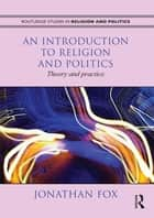 An Introduction to Religion and Politics ebook by Jonathan Fox