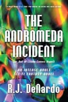 The Andromeda Incident ebook by R. J. DeNardo