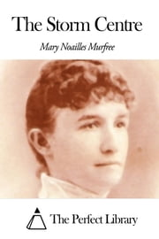 The Storm Centre ebook by Mary Noailles Murfree