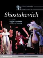 The Cambridge Companion to Shostakovich ebook by Pauline Fairclough,David Fanning