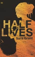 Half Lives ebook by Sara Grant
