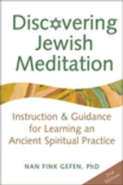 Discovering Jewish Meditation 2/E - Instruction & Guidance for Learning an Ancient Spiritual Practice ebook by Nan Fink Gefen