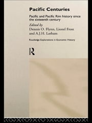 Pacific Centuries - Pacific and Pacific Rim Economic History Since the 16th Century ebook by Dennis O. Flynn,Lionel Frost,A.J.H. Latham