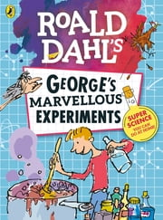 Roald Dahl: George's Marvellous Experiments ebook by Jim Peacock, Michelle Porte Davies, Quentin Blake
