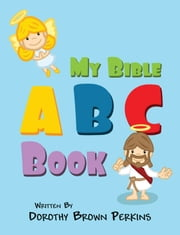My Bible ABC Book ebook by Dorothy Brown Perkins