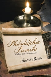 Philadelphia Proverbs - Wisdom and Everyday Life ebook by Brett L. Brooks