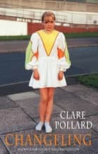 Changeling ebook by Clare Pollard