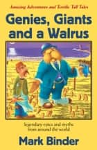 Genies, Giants and a Walrus - Amazing Adventures and Terrific Tall Tales ebook by Mark Binder
