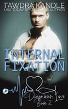 Internal Fixation - A Diagnosis: Love Medical Romance ebook by Tawdra Kandle