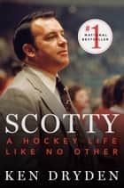 Scotty - A Hockey Life Like No Other ebook by Ken Dryden