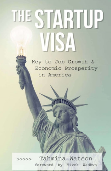 The Startup Visa - Key to Job Growth & Economic Prosperity in America ebook by Tahmina Watson