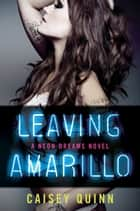 Leaving Amarillo - A Neon Dreams Novel eBook by Caisey Quinn