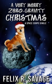 A Very Merry Zero-Gravity Christmas - A Christmas Science Fiction Story ebook by Felix R. Savage