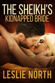 The Sheikh's Kidnapped Bride - The Sharqi Sheikhs Series, #3 ebook by Leslie North