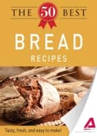 The 50 Best Bread Recipes ebook by Media Adams